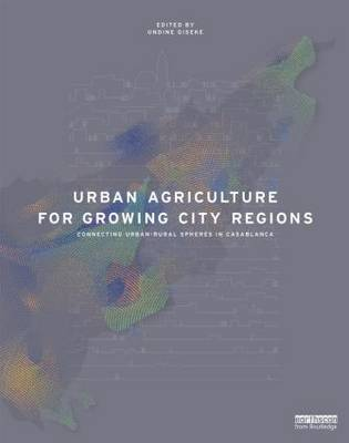 Urban Agriculture for Growing City Regions: Connecting Urban-Rural Spheres in Casablanca (Hardback)