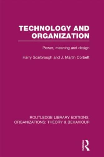 Technology and Organization: Power, Meaning and Deisgn - Routledge Library Editions: Organizations (Hardback)