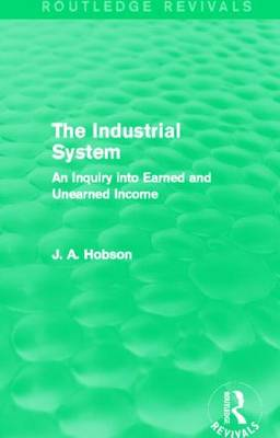The Industrial System: An Inquiry into Earned and Unearned Income - Routledge Revivals (Hardback)