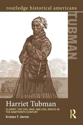 Harriet Tubman: Slavery, the Civil War, and Civil Rights in the 19th Century - Routledge Historical Americans (Paperback)