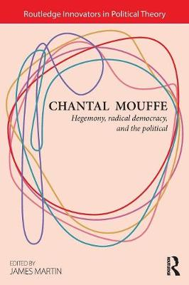 Chantal Mouffe: Hegemony, Radical Democracy, and the Political - Routledge Innovators in Political Theory (Paperback)