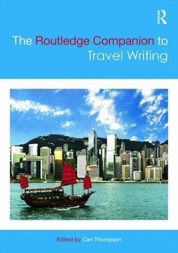 The Routledge Companion to Travel Writing - Routledge Literature Companions (Hardback)