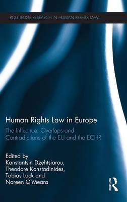 Human Rights Law in Europe: The Influence, Overlaps and Contradictions of the EU and the ECHR - Routledge Research in Human Rights Law (Hardback)