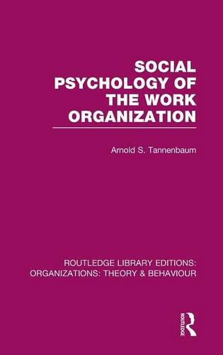 Social Psychology of the Work Organization - Routledge Library Editions: Organizations (Hardback)