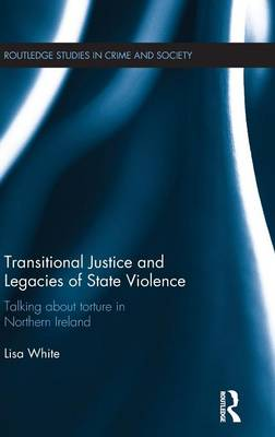 Transitional Justice and Legacies of State Violence - Routledge Studies in Crime and Society (Hardback)