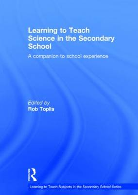Learning to Teach Science in the Secondary School: A companion to school experience - Learning to Teach Subjects in the Secondary School Series (Hardback)