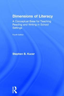 Dimensions of Literacy: A Conceptual Base for Teaching Reading and Writing in School Settings (Hardback)