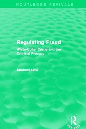 Regulating Fraud: White-Collar Crime and the Criminal Process - Routledge Revivals (Hardback)