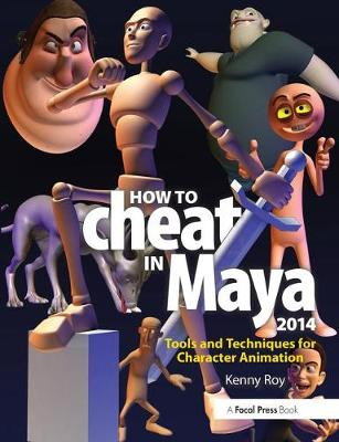 How to Cheat in Maya 2014: Tools and Techniques for Character Animation (Paperback)
