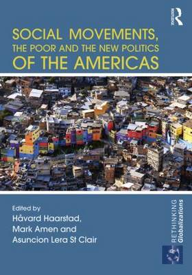 Social Movements, the Poor and the New Politics of the Americas - Rethinking Globalizations (Hardback)
