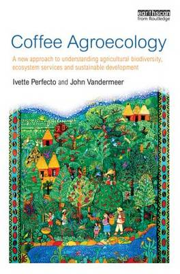 Coffee Agroecology: A New Approach to Understanding Agricultural Biodiversity, Ecosystem Services and Sustainable Development (Paperback)