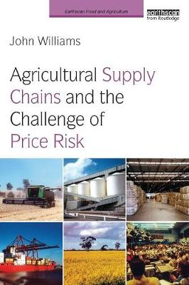 Agricultural Supply Chains and the Challenge of Price Risk - Earthscan Food and Agriculture (Paperback)