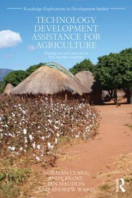 Technology Development Assistance for Agriculture: Putting research into use in low income countries - Routledge Explorations in Development Studies (Paperback)