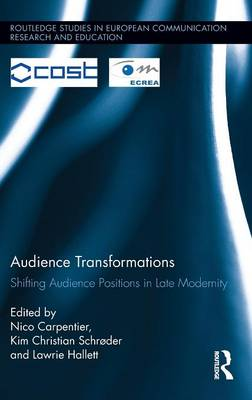 Audience Transformations: Shifting Audience Positions in Late Modernity - Routledge Studies in European Communication Research and Education (Hardback)