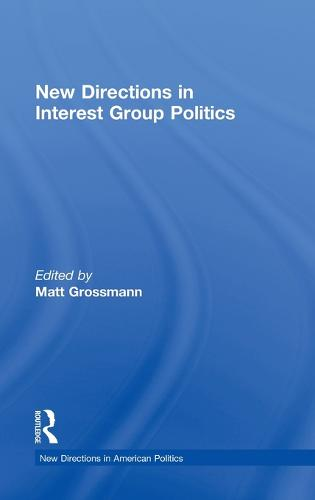 New Directions in Interest Group Politics - New Directions in American Politics (Hardback)