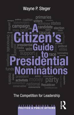A Citizen's Guide to Presidential Nominations: The Competition for Leadership - Citizen Guides to Politics and Public Affairs (Paperback)