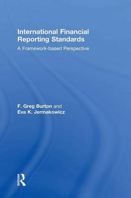 International Financial Reporting Standards: A Framework-Based Perspective (Hardback)
