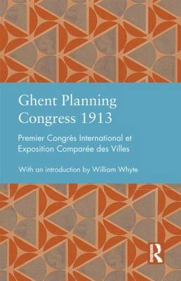 Ghent Planning Congress 1913: Premier Congres international et exposition comparee des villes - Studies in International Planning History (Hardback)