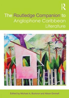 The Routledge Companion to Anglophone Caribbean Literature - Routledge Literature Companions (Paperback)