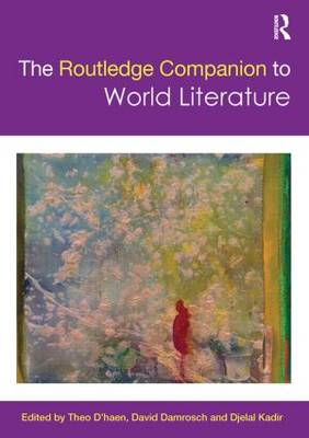 The Routledge Companion to World Literature - Routledge Literature Companions (Paperback)