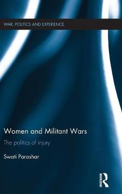 Women and Militant Wars: The politics of injury - War, Politics and Experience (Hardback)