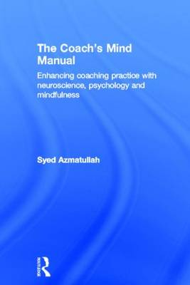 The Coach's Mind Manual: Enhancing coaching practice with neuroscience, psychology and mindfulness (Hardback)