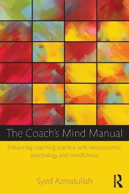 The Coach's Mind Manual: Enhancing coaching practice with neuroscience, psychology and mindfulness (Paperback)