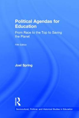 Political Agendas for Education: From Race to the Top to Saving the Planet - Sociocultural, Political, and Historical Studies in Education (Hardback)
