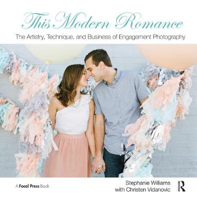 This Modern Romance: The Artistry, Technique, and Business of Engagement Photography (Paperback)
