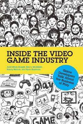 Inside the Video Game Industry: Game Developers Talk About the Business of Play (Paperback)