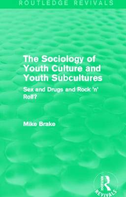 The Sociology of Youth Culture and Youth Subcultures: Sex and Drugs and Rock 'n' Roll? (Hardback)