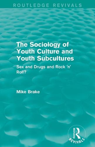 The Sociology of Youth Culture and Youth Subcultures: Sex and Drugs and Rock 'n' Roll? - Routledge Revivals (Paperback)
