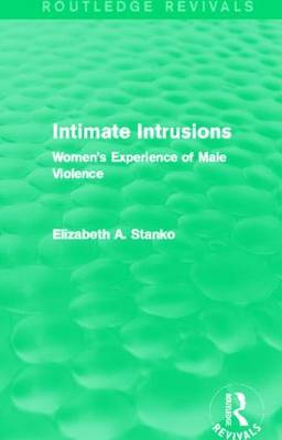 Intimate Intrusions: Women's Experience of Male Violence (Hardback)