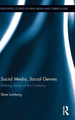 Social Media, Social Genres: Making Sense of the Ordinary - Routledge Studies in New Media and Cyberculture (Hardback)