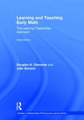 Learning and Teaching Early Math: The Learning Trajectories Approach - Studies in Mathematical Thinking and Learning Series (Hardback)