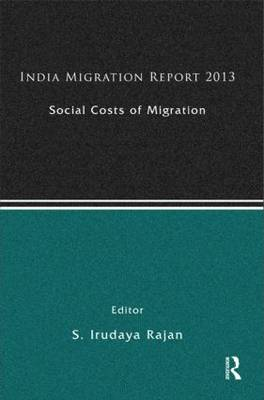 India Migration Report 2013: Social Costs of Migration (Hardback)