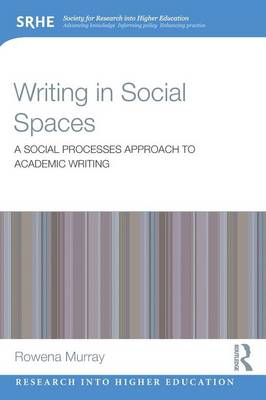 Writing in Social Spaces: A social processes approach to academic writing - Research into Higher Education (Paperback)