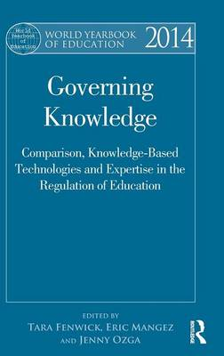 World Yearbook of Education 2014: Governing Knowledge: Comparison, Knowledge-Based Technologies and Expertise in the Regulation of Education (Hardback)
