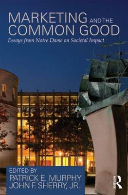 Marketing and the Common Good: Essays from Notre Dame on Societal Impact (Hardback)