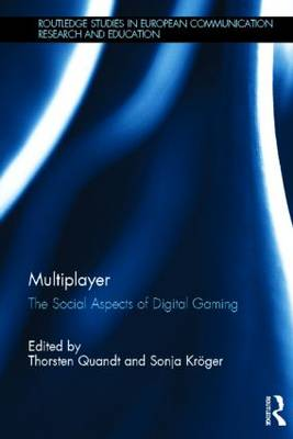 Multiplayer: The Social Aspects of Digital Gaming - Routledge Studies in European Communication Research and Education (Hardback)