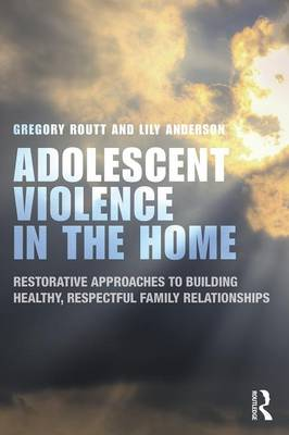 Adolescent Violence in the Home: Restorative Approaches to Building Healthy, Respectful Family Relationships (Paperback)