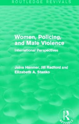 Women, Policing, and Male Violence: International Perspectives - Routledge Revivals (Hardback)