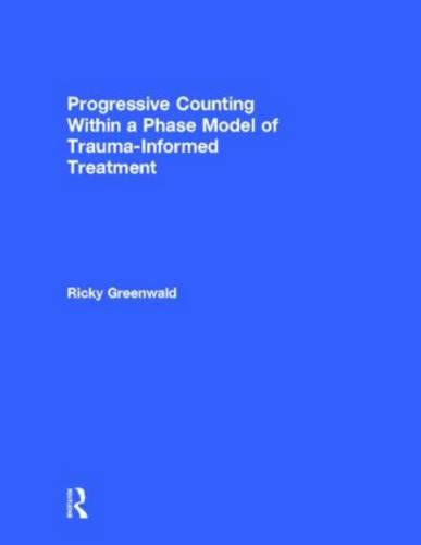 Progressive Counting Within a Phase Model of Trauma-Informed Treatment (Hardback)
