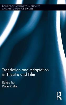 Translation and Adaptation in Theatre and Film - Routledge Advances in Theatre & Performance Studies (Hardback)