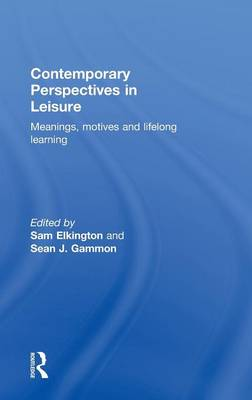 Contemporary Perspectives in Leisure: Meanings, Motives and Lifelong Learning (Hardback)
