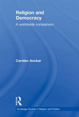 Religion and Democracy: A Worldwide Comparison - Routledge Studies in Religion and Politics (Paperback)