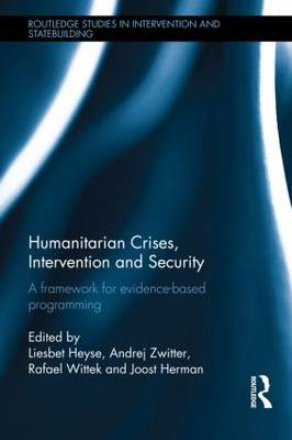 Humanitarian Crises, Intervention and Security: A Framework for Evidence-Based Programming - Routledge Studies in Intervention and Statebuilding (Hardback)