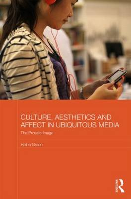 Culture, Aesthetics and Affect in Ubiquitous Media: The Prosaic Image - Media, Culture and Social Change in Asia Series (Hardback)