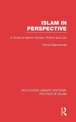 Islam in Perspective: A Guide to Islamic Society, Politics and Law (Hardback)