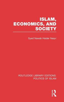 Islam, Economics, and Society - Routledge Library Editions: Politics of Islam (Hardback)